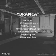 """""""Branca"""" WOD - For Time: 100 Double-Unders; 100 Push-Ups; 100 Thrusters (40/25 kg); 100 Sit-Ups (10/5 kg); 100 Air Squats; 1000 meter Row"""