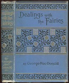 Dealings With the Fairies MacDonald, George. New York: George Routledge and Sons Limited n. First US edition issued 24 years after the first British edition by Strahan. Original blue cloth over. Vintage Book Covers, Vintage Books, Old Books, Antique Books, Book Cover Art, Book Art, George Macdonald, Beautiful Book Covers, Book Binding
