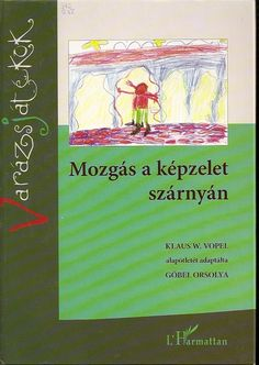 Mozgas_a_kepzelet_szarnyan - Mónika Kampf - Picasa Web Albums Service Map, Sensory Integration, Teaching Kids, Texts, Kindergarten, Presentation, Classroom, Education, Words