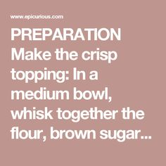 PREPARATION  Make the crisp topping: In a medium bowl, whisk together the flour, brown sugar, cinnamon, and salt. Add the butter pieces and use your fingers to rub the mixture together until the butter is incorporated and the mixture resembles coarse crumbs. Cover with plastic wrap and place in the refrigerator to chill while you prepare the apple filling. Make the apple filling: Position a rack in the center of the oven and preheat to 375°F. Peel the apples and cut them in half lengthwise…