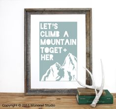 Lets Climb A Mountain Together Print 12 x 19 in Pick your color. $20.00, via Etsy.