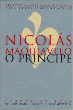 O Príncipe / Nicolás Maquiavelo ; prólogo, Manuel María de Artaza ; traducción, Isabel González