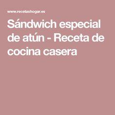 Sándwich especial de atún - Receta de cocina casera