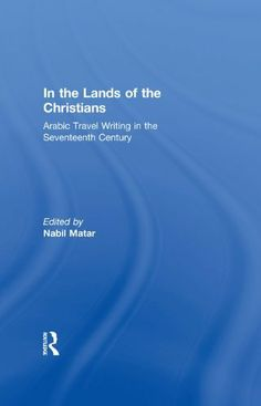 In the Lands of the Christians: Arabic Travel Writing in the 17th Century by Nabil Matar. $31.96. Publisher: Routledge (January 11, 2013). 284 pages