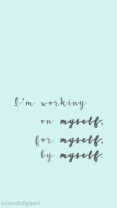 "Devices — Candidly Keri - ""Im working on myself, by myself, for myself"" motivation inspirational quote wallpaper you can - Favorite Quotes, Best Quotes, Hd Quotes, Free Quotes, Candidly Keri, Inspirational Quotes Wallpapers, Iphone Wallpaper Inspirational, Quotes For Wallpaper, Android Wallpaper Quotes"