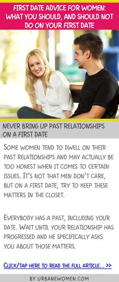 First date advice for women: What you should, and should not do on your first date - Never bring up past relationships on a first date