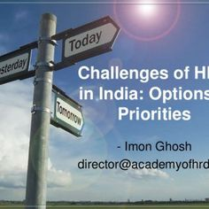Challenges of HRD in India: Options & Priorities - Imon Ghosh director@academyofhrd.org   In this talk: • Can HRD have an impact beyond the corporate. http://slidehot.com/resources/challenges-of-hrd-in-india-options-amp-priorities.57999/