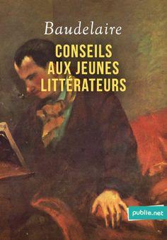 Conseils aux jeunes littérateurs — Charles Baudelaire http://www.publie.net/fr/ebook/9782814503397/conseils-aux-jeunes-litterateurs