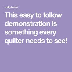 This easy to follow demonstration is something every quilter needs to see!