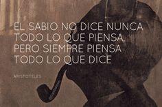 """""""El #Sabio no dice nunca todo lo que piensa, pero siempre piensa todo lo que dice"""". #Aristóteles"""