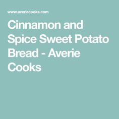 Cinnamon and Spice Sweet Potato Bread - Averie Cooks