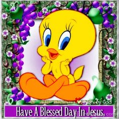 Have a blessed day in Jesus Tweety Bird Quotes, Gods Love Quotes, Fun Quotes, Morning Blessings, Jesus Is Lord, Jesus Christ, Have A Blessed Day, Daily Prayer, Cartoon Pics