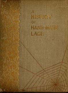 A history of hand-made lace : Dealing with the ...