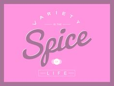 #Variety is the #spice of #life