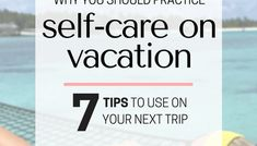 Why You Should Actively Practice Self Care While On Vacation & 7 Tips to Use on Your Next Trip!