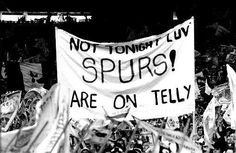 Not Tonight Luv Spurs are on Telly | Tottenham Hotspurs Football Club