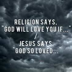 """Religion says, """"God will love you IF…"""" / Jesus says, """"God so loved…"""" Read Jefferson Bethke's devotional and enter for a chance to win his book """"Jesus > Religion"""" here: http://faithgateway.com/jesus-religion-gods-scandalous-grace"""