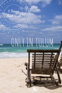5 Things You'll Find Only in Tulum