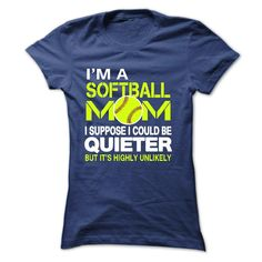 IM A SOFTBALL MOM, I SUPPOSE I COULD BE QUIETER, BUT ITS HIGHLY UNLIKELY