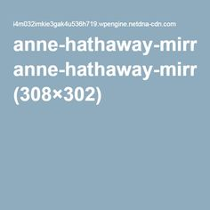 anne-hathaway-mirror-flirting-playing-with-eyebrows.gif (308×302)