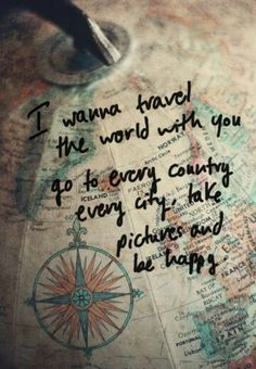 We will travel the world..be happy and loving life!