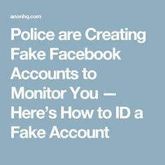 Police are Creating Fake Facebook Accounts to Monitor You — Here's How to ID a Fake Account