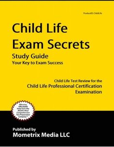 Child Life Exam Secrets Study Guide: Child Life Test Review for the Child Life Professional Certification Examination