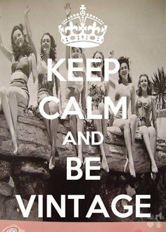 Keep Calm and Be Vintage quote vintage