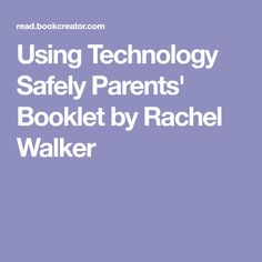 Using Technology Safely Parents' Booklet by Rachel Walker Book Creator, The Creator, Rachel Walker, Free Ebooks, Booklet, Parents, Technology, Education, Dads
