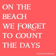 on the beach we forget to count the days #quotes #coral #pink #summer