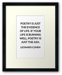 Leonard Cohen poetic quote • Poetry is just the evidence of life Leonard Cohen poetic quote #leonardcohen Also buy this artwork on wall prints, apparel, stickers, and more.
