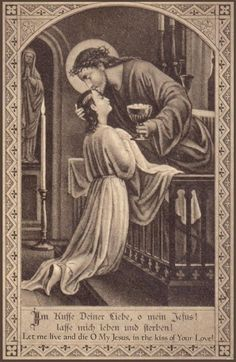 """Let me live and die, O my Jesus, in the kiss of your love!"" ......................... Catholicity"