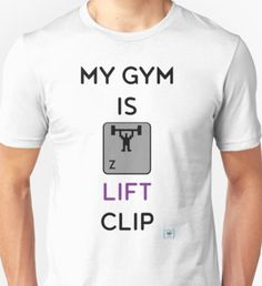 My Gym is Lift Clip Unisex T-Shirt
