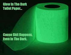 glow in the dark toilet paper - coz shit happens even in the dark