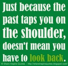 Just because the past taps you on the shoulders doesn't mean you have to look back. | Share Inspire Quotes - Inspiring Quotes | Love Quotes | Funny Quotes | Quotes about Life by Share Inspire Quotes
