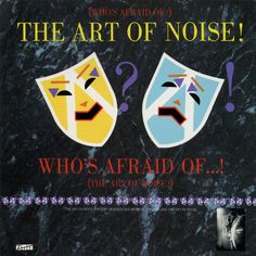 Art of Noise — Who's Afraid of the Art of Noise? (1984) / Genre: Experimental synthpop, R / LISTEN ► http://grooveshark.com/album/Who+s+Afraid+Of+The+Art+Of+Noise/1188057