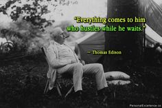 "Inspirational Quote: ""Everything comes to him who hustles while he waits."" ~ Thomas Edison"