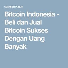Bitcoin Indonesia - Beli dan Jual Bitcoin Sukses Dengan Uang Banyak