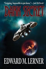"Dark Secret By Edward M. Lerner - Only the prototype engine within the ship Clermont can save the solar system from a deadly gamma-ray burst. But will its crew — humanity's last hope — be safe past the outer reaches of the galaxy? ""Impossible to put down"" (Jack McDevitt)."