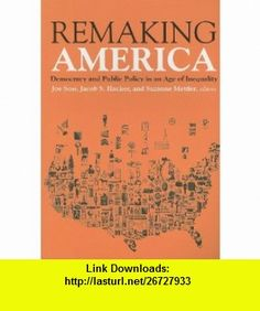 Remaking America Democracy and Public Policy in an Age of Inequality (9780871548160) Joe Soss, Jacob S. Hacker, Suzanne Mettler , ISBN-10: 087154816X  , ISBN-13: 978-0871548160 ,  , tutorials , pdf , ebook , torrent , downloads , rapidshare , filesonic , hotfile , megaupload , fileserve