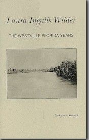 Westville Florida Years  Written by Alene M. Warnock. Laura, Almanzo and Rose lived in Westville, Florida with cousin Peter Ingalls for about a year between 1890-1892.
