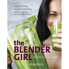 The Blender Girl: Super-Easy, Super-Healthy Meals, Snacks, Desserts, and Drinks--100 Gluten-Free, Vegan Recipes! * More info could be found at the image url.