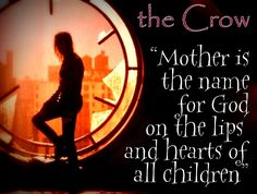 Mother is the name for God on the lips and hearts of all children - Eric Draven