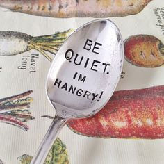 BE QUIET. I'm Hangry - Hand Stamped Spoon - Everyday Gift - Original by For Such A Time Designs - As Seen on Skinnytaste by ForSuchATimeDesigns on Etsy https://www.etsy.com/listing/180551809/be-quiet-im-hangry-hand-stamped-spoon
