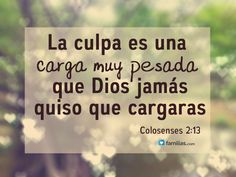 No cargues con la culpa Christian Messages, Christian Quotes, Christian Backgrounds, I Love My Friends, God Loves Me, Faith In God, God Is Good, Trust God, Gods Love