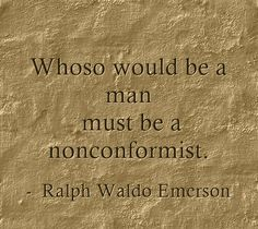 Whoso would be a man must be a nonconformist.
