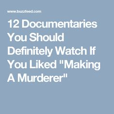 """12 Documentaries You Should Definitely Watch If You Liked """"Making A Murderer"""""""