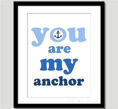 You Are My Anchor  Print by CoCoStineDesigns on Etsy, $15.00