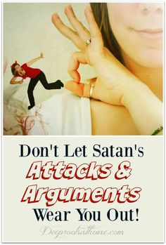 Let Satan's Attacks & Arguments Wear You Out! Don't Let Satan's Attacks & Arguments Wear You Out! Don't allow Satan to mess with your mind! lingMotherhood (disambiguation) Motherhood is the state of being a mother. Motherhood may also refer to: Don't Let, Let It Be, Christian Life, Christian Living, Overcome The World, Self Pity, Daughters Of The King, Walk By Faith, Know The Truth