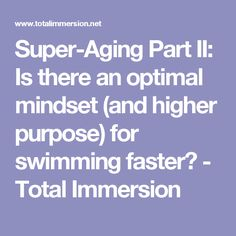 Super-Aging Part II: Is there an optimal mindset (and higher purpose) for swimming faster? - Total Immersion
